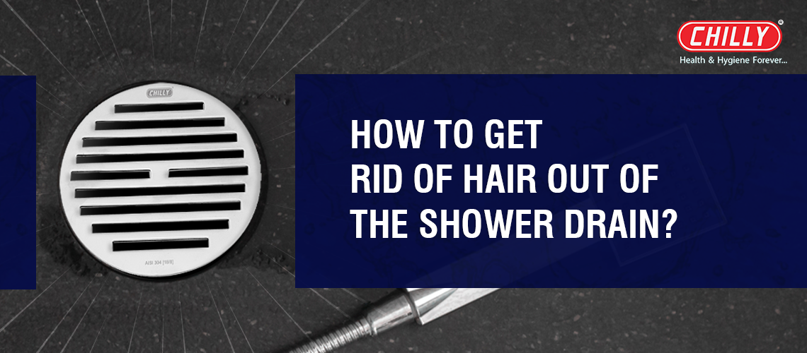 How To Get Rid Of Hair Out Of The Shower Drain?